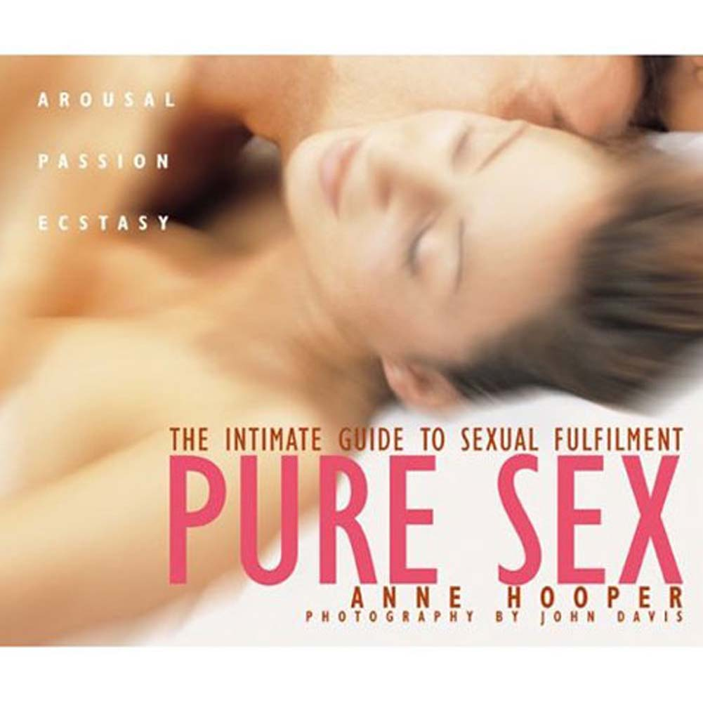 Pure Sex The Intimate Guide to Sexual Fulfillment Book - View #1