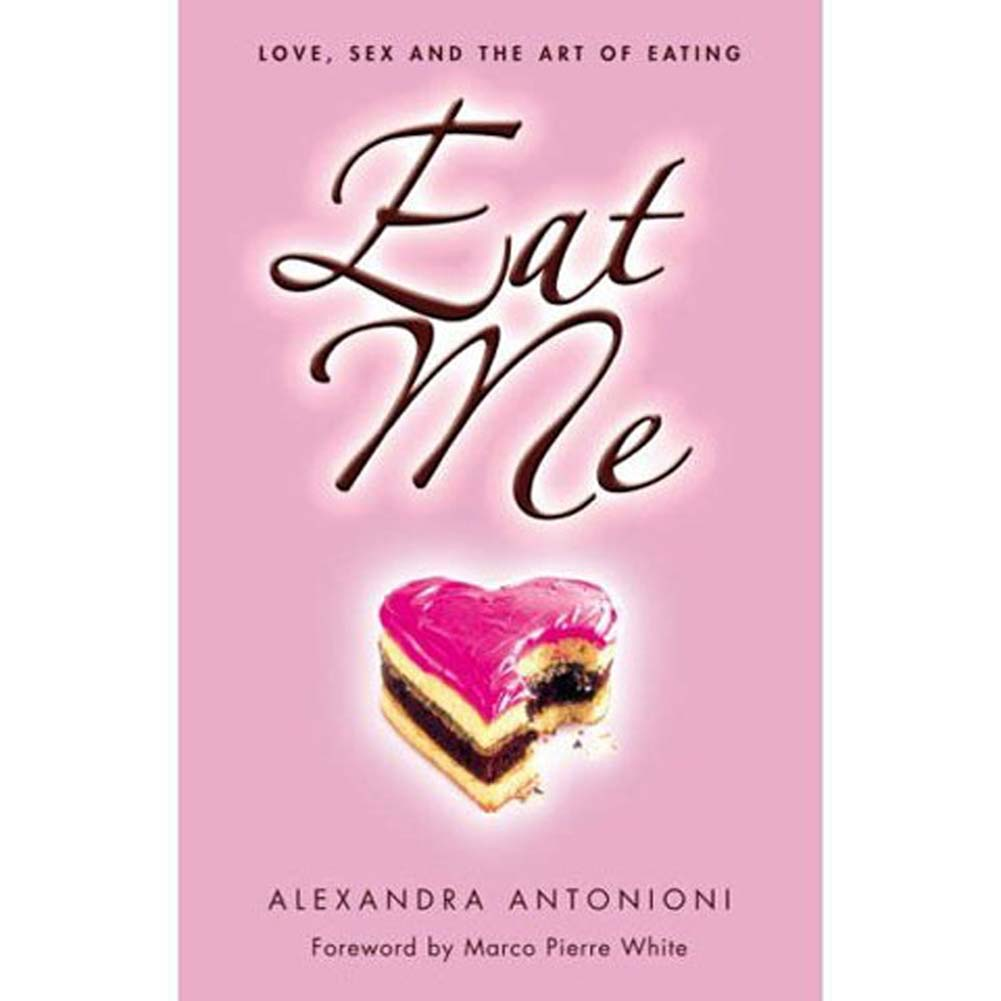 Eat Me Love Sex and the Art of Eating Book - View #1
