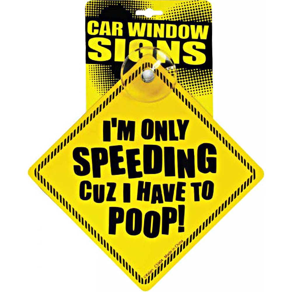 Kalan IM Only Speeding Cuz I Have to Poop Car Window Signs - View #1