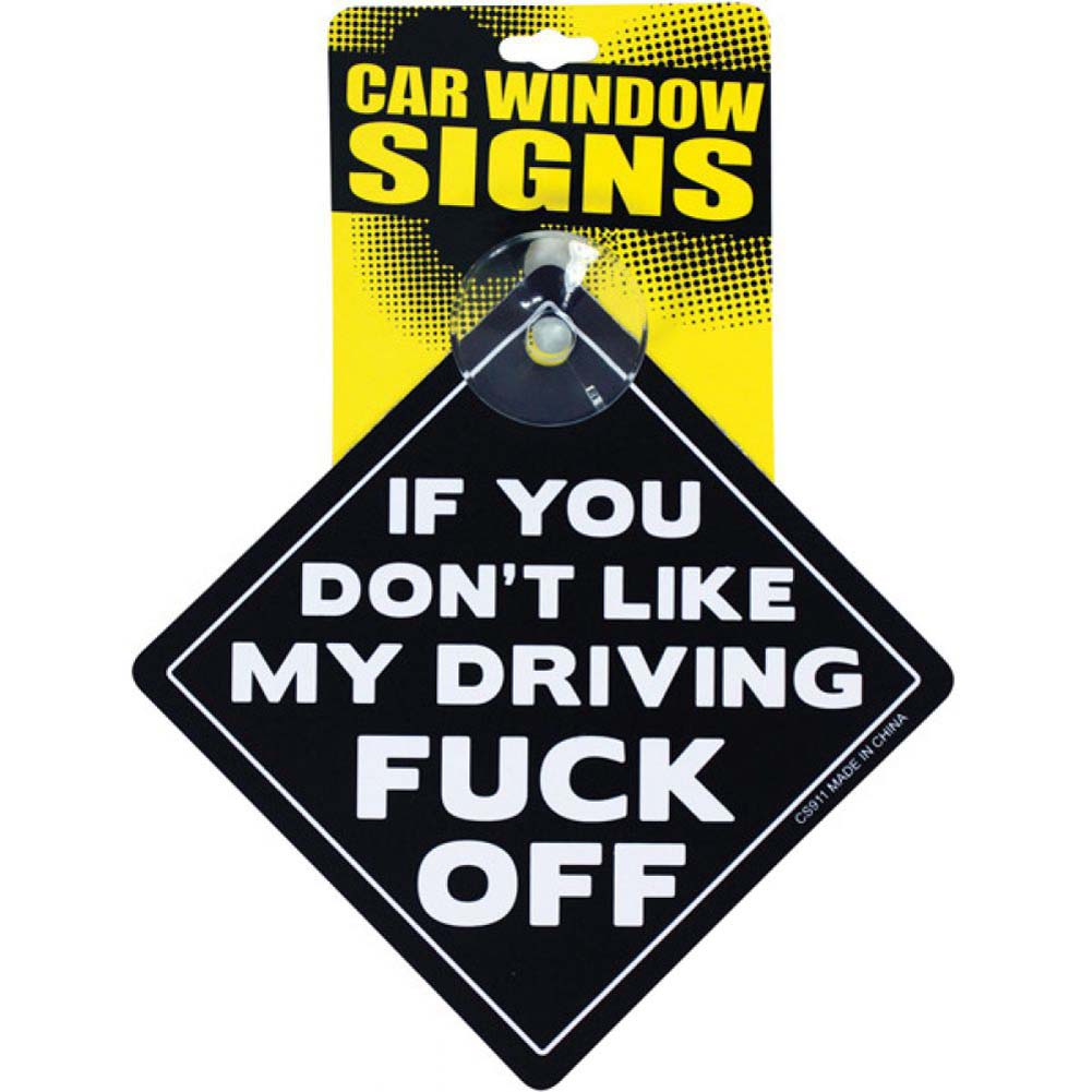 If You DonT Like My Driving Fuck Off Car Window Signs - View #1